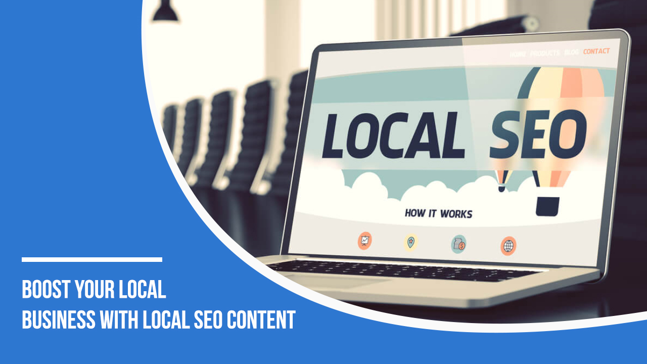 BOOST YOUR LOCAL BUSINESS WITH LOCAL SEO CONTENT